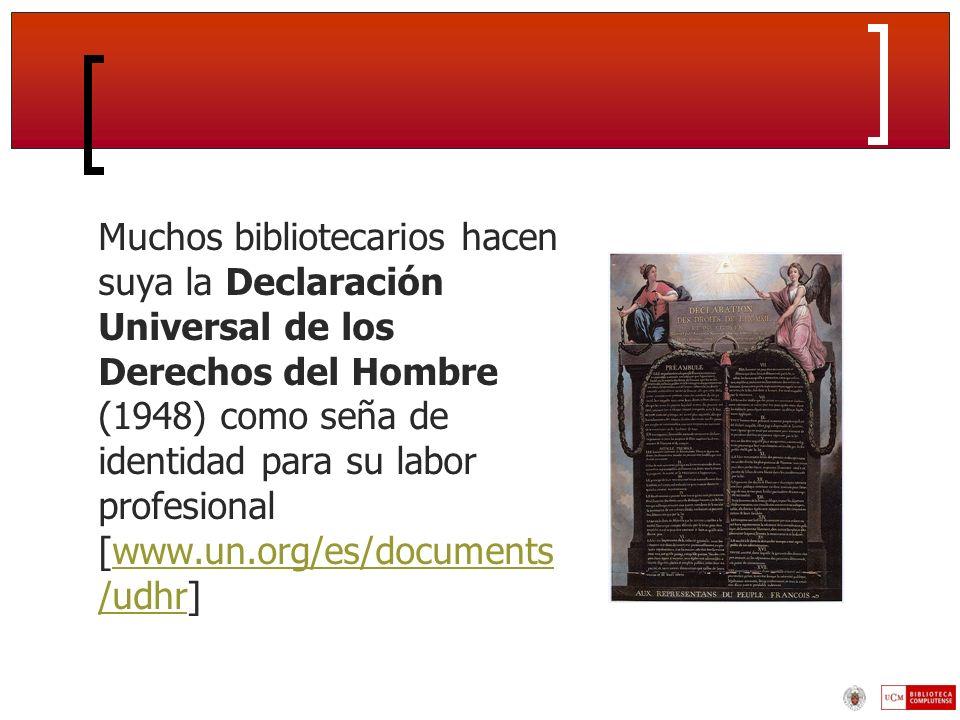 Muchos bibliotecarios hacen suya la Declaración Universal de los Derechos del Hombre (1948) como seña de identidad para su labor profesional [www.un.org/es/documents/udhr]